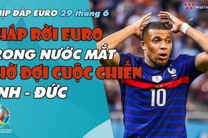 NHỊP ĐẬP EURO 2021   Bản tin ngày 29/6: Tội đồ Mbappé khiến Pháp về nhà trong nước mắt