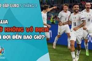 Nhịp đập EURO 2021   Bản tin ngày 05/7: Italia - Giờ không vô địch thì đợi đến bao giờ?