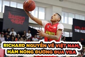 Richard Nguyễn về Việt Nam, đặt nghi vấn cho NHM về bến đỗ mới
