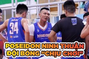 """Poseidon Ninh Thuận: Tân binh """"chịu chơi"""" và mục tiêu mang bóng rổ Ninh Thuận trở lại"""