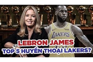 """Bà chủ Lakers gây tranh cãi khi đưa LeBron vào """"Top 5 huyền thoại của Lakers"""""""