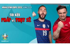 Nhận định EURO 2021  Vòng 1/8: Soi kèo Pháp vs Thụy Sĩ   Bóng đá