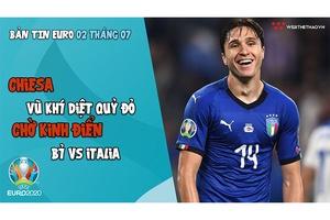 NHỊP ĐẬP EURO 2021   Bản tin ngày 02/07: Chiesa - vũ khí diệt quỷ đỏ, chờ kinh điển Bỉ vs Italia
