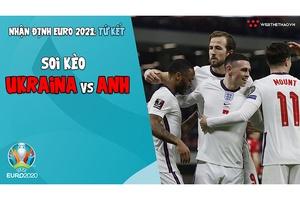 Nhận định EURO 2021   Vòng tứ kết: Soi kèo Ukraina vs Anh