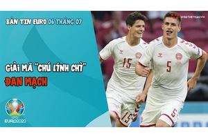 """Nhịp đập EURO 2021   Bản tin ngày 06/7: Giải mã """"chú linh chì"""" Đan Mạch"""