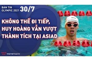 Nhịp đập Olympic 2021   30/7: Không thể đi tiếp, kình ngư Nguyễn Huy Hoàng vẫn vượt thành tích HCB ASIAD