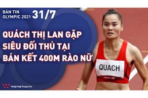 Nhịp đập Olympic 2021   31/7: Quách Thị Lan chạm trán siêu đối thủ tại bán kết 400m rào nữ