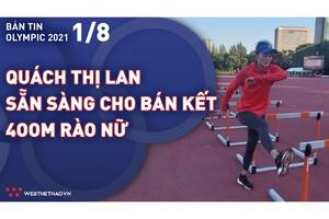 Nhịp đập Olympic 2021   01/08: Quách Thị Lan sẵn sàng đấu bán kết 400m rào nữ