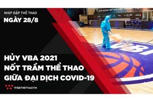 Nhịp đập Thể thao 28/08: Hủy VBA 2021 - Nốt trầm thể thao đỉnh cao giữa đại dịch COVID-19