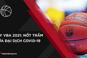 Hủy VBA 2021: Nốt trầm thể thao đỉnh cao giữa đại dịch COVID-19