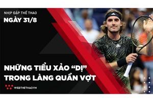 """Nhịp đập Thể thao 31/08: Stefanos Tsitsipas và những tiểu xảo """"dị"""" trong làng quần vợt"""