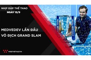Nhịp đập Thể thao 13/09: Đánh bại Djokovic, Medvedev lần đầu vô địch Grand Slam