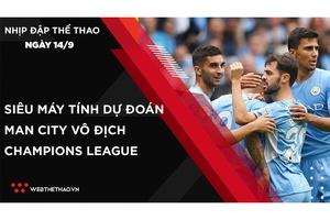 Nhịp đập Thể thao 14/09: Siêu máy tính dự đoán Man City vô địch Champions League