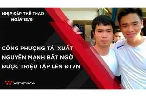 Nhịp đập Thể thao 15/09: Công Phượng tái xuất, Nguyên Mạnh bất ngờ được triệu tập lên ĐTVN