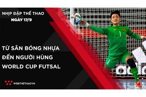 Nhịp đập Thể thao 17/09: Hồ Văn Ý - Từ sân bóng nhựa đến người hùng World Cup Futsal