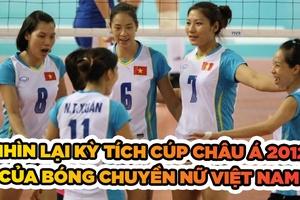 Nhìn lại kỳ tích Cúp Châu Á 2012 của bóng chuyền nữ Việt Nam