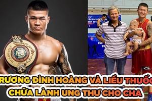 """Trương Đình Hoàng: """"Liều thuốc Boxing đã chữa ung thư cho bố tôi"""""""